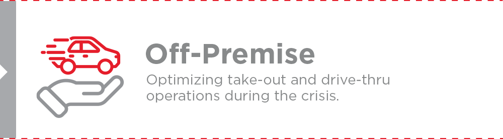 Off-Premise - Optimizing take-out and drive-thru operations during the crisis.